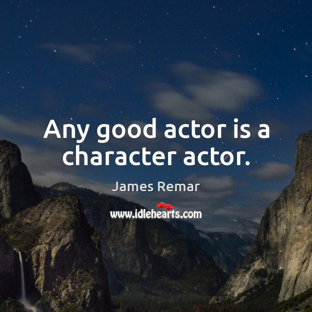 Any good actor is a character actor. Image