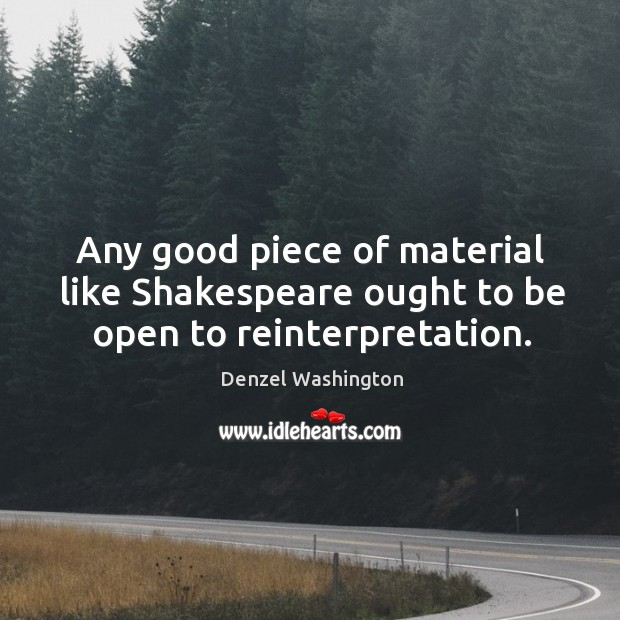 Any good piece of material like shakespeare ought to be open to reinterpretation. Image