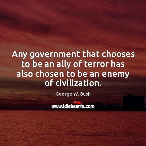 Any government that chooses to be an ally of terror has also Enemy Quotes Image