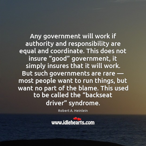 Any government will work if authority and responsibility are equal and coordinate. Image