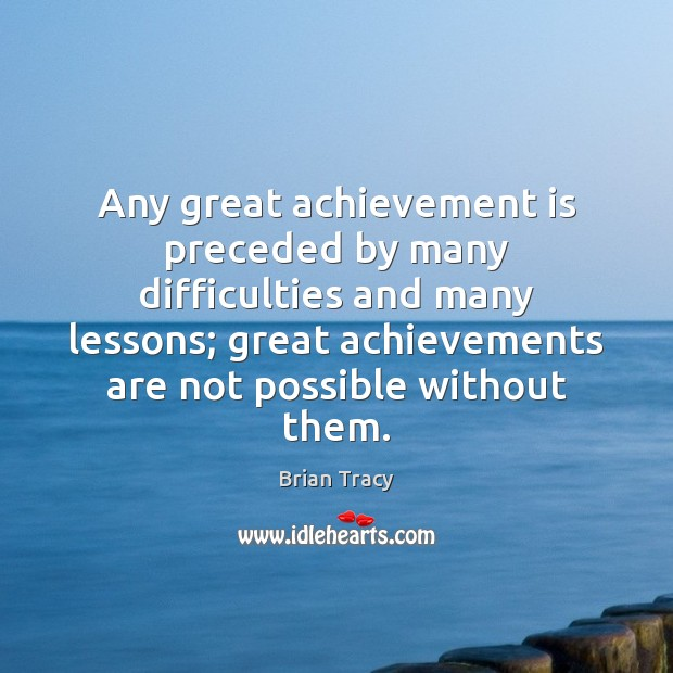 Any great achievement is preceded by many difficulties and many lessons; great Achievement Quotes Image