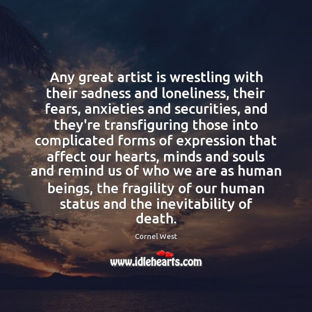 Image, Any great artist is wrestling with their sadness and loneliness, their fears,