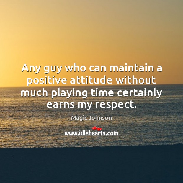 Any guy who can maintain a positive attitude without much playing time Positive Attitude Quotes Image