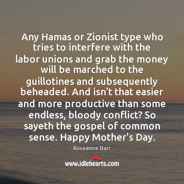 Any Hamas or Zionist type who tries to interfere with the labor Mother's Day Quotes Image