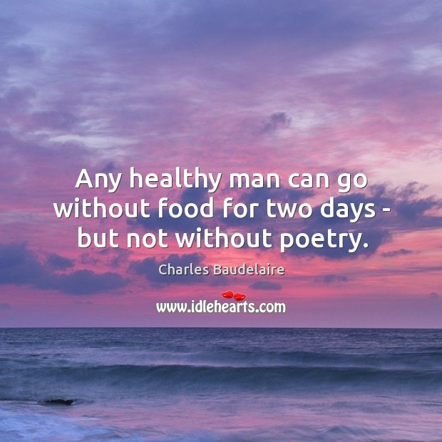 Image, Any healthy man can go without food for two days – but not without poetry.
