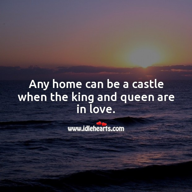 Image, Any home can be a castle when the king and queen are in love.