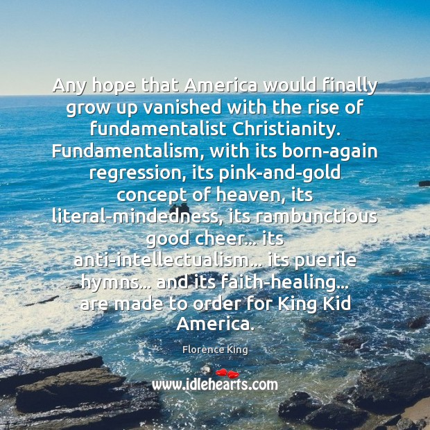 Any hope that America would finally grow up vanished with the rise Florence King Picture Quote