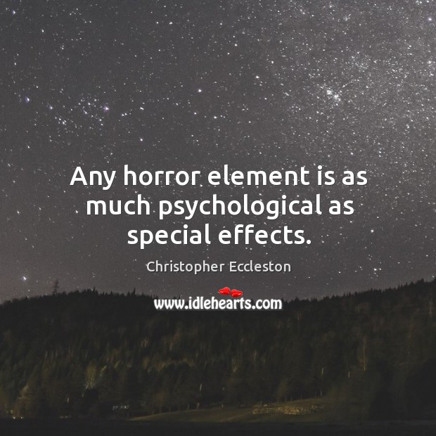 Any horror element is as much psychological as special effects. Image