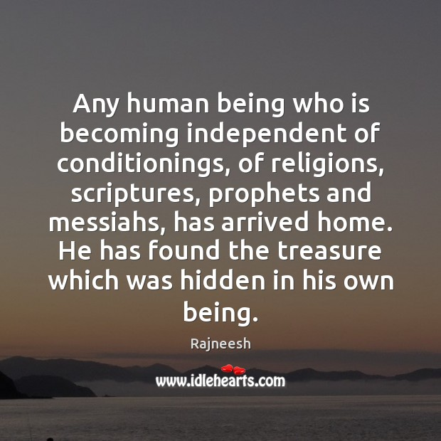 Image, Any human being who is becoming independent of conditionings, of religions, scriptures,