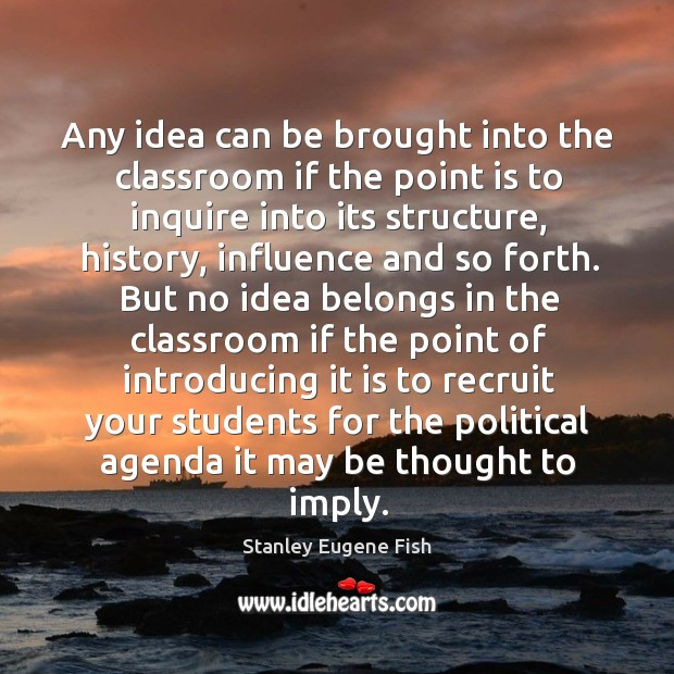 Any idea can be brought into the classroom if the point is to inquire into its structure Image