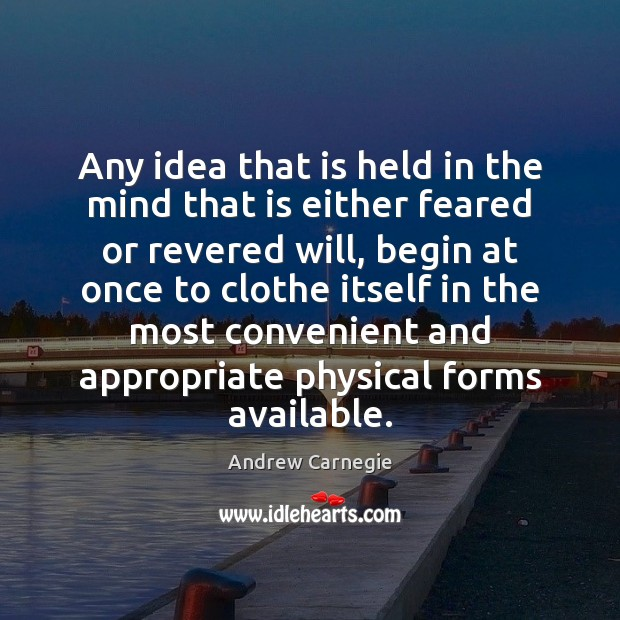 Any idea that is held in the mind that is either feared Image