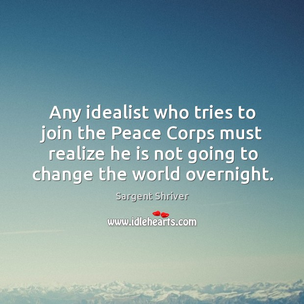 Image, Any idealist who tries to join the peace corps must realize he is not going to change the world overnight.