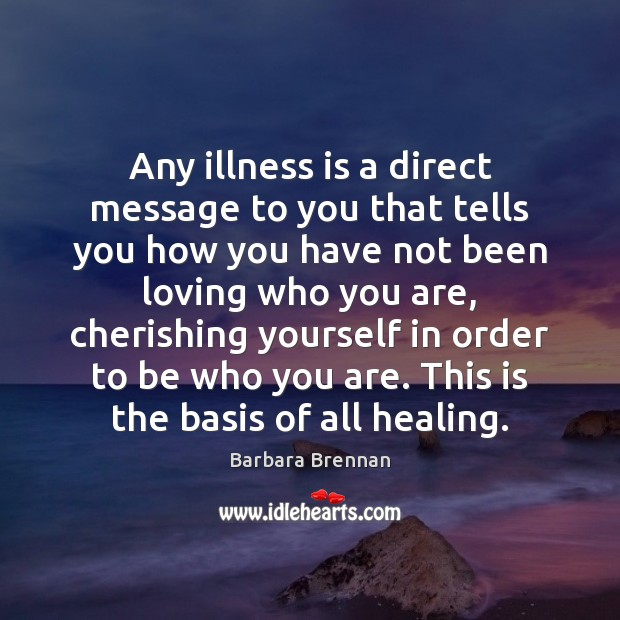 Image, Any illness is a direct message to you that tells you how