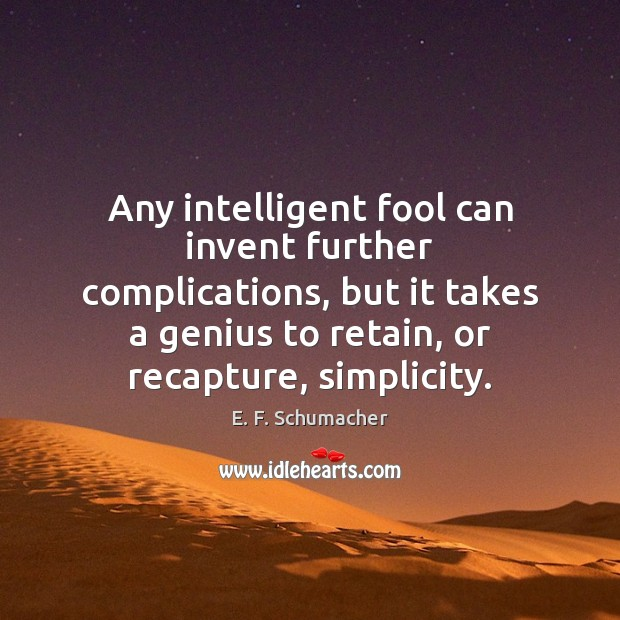 Image, Any intelligent fool can invent further complications, but it takes a genius