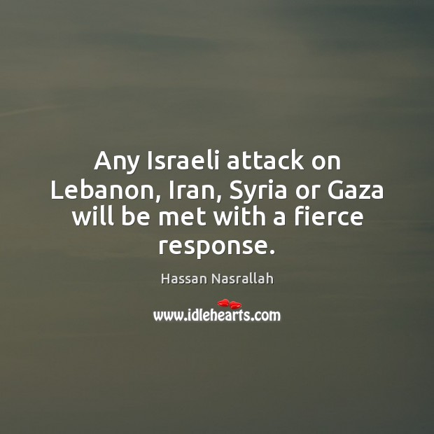Any Israeli attack on Lebanon, Iran, Syria or Gaza will be met with a fierce response. Image