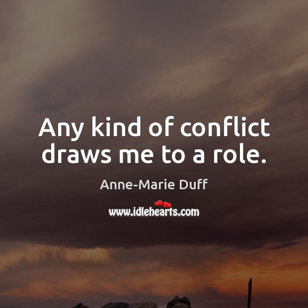 Image, Any kind of conflict draws me to a role.