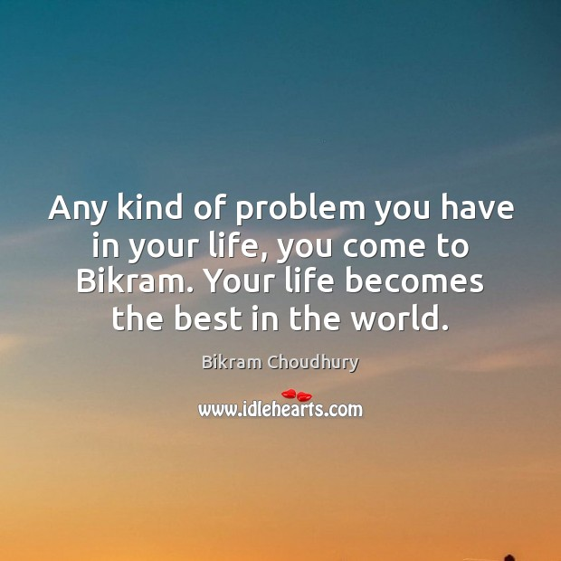 Any kind of problem you have in your life, you come to Bikram Choudhury Picture Quote