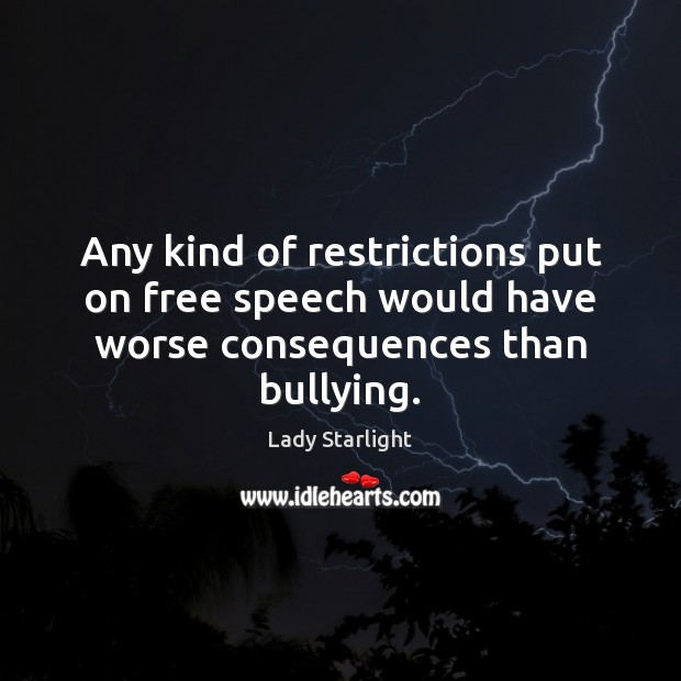Any kind of restrictions put on free speech would have worse consequences than bullying. Image