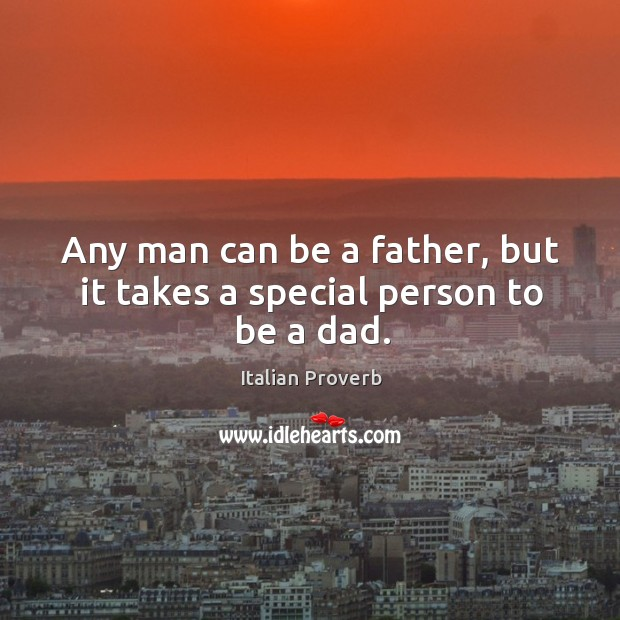 Image, Any man can be a father, but it takes a special person to be a dad.