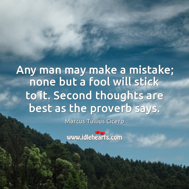 Image, Any man may make a mistake; none but a fool will stick