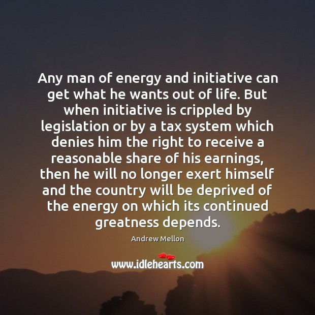 Image, Any man of energy and initiative can get what he wants out