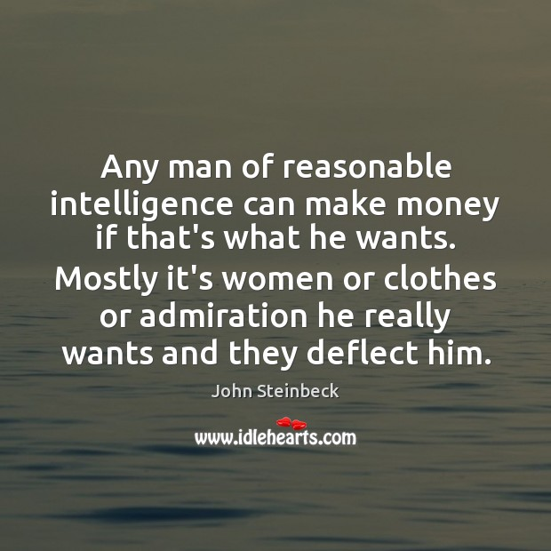 Any man of reasonable intelligence can make money if that's what he Image