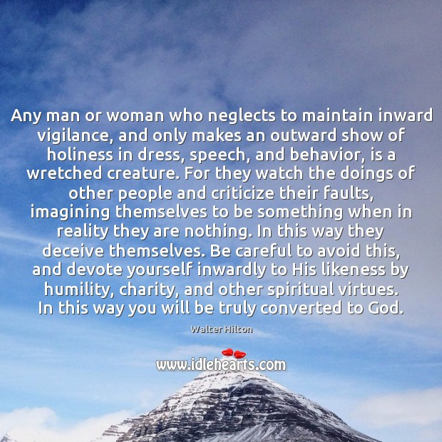 Any man or woman who neglects to maintain inward vigilance, and only Image