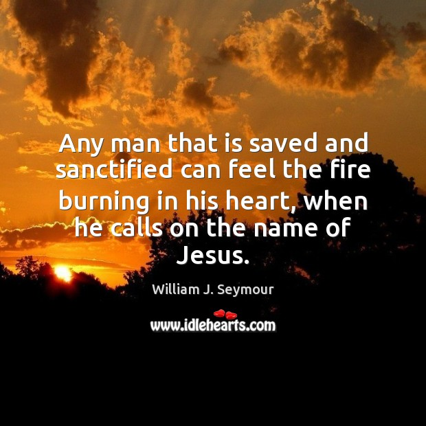Any man that is saved and sanctified can feel the fire burning Image