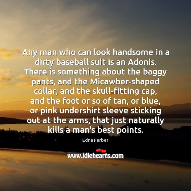Image, Any man who can look handsome in a dirty baseball suit is