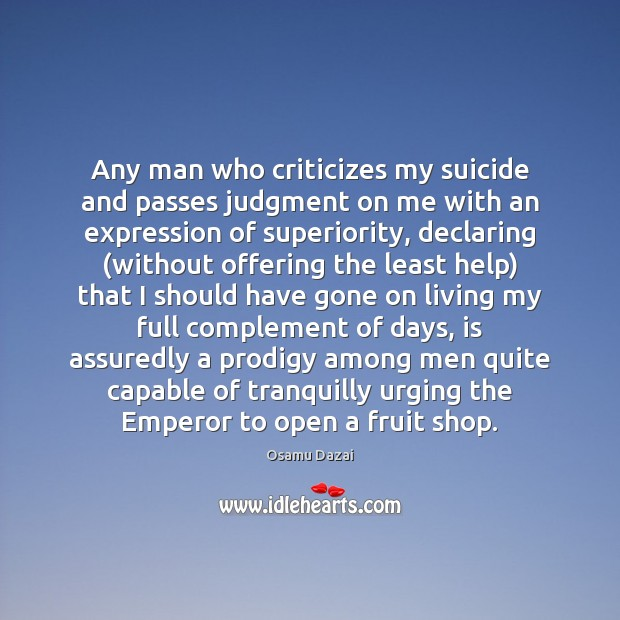 Image, Any man who criticizes my suicide and passes judgment on me with