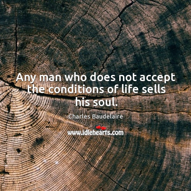 Any man who does not accept the conditions of life sells his soul. Image