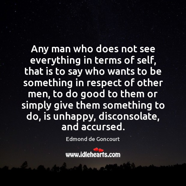 Image, Any man who does not see everything in terms of self, that
