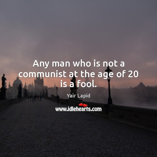 Image, Any man who is not a communist at the age of 20 is a fool.