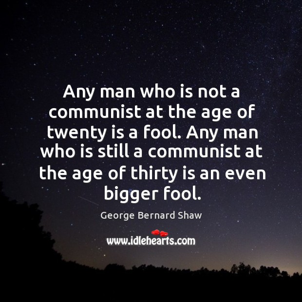 Any man who is not a communist at the age of twenty Image