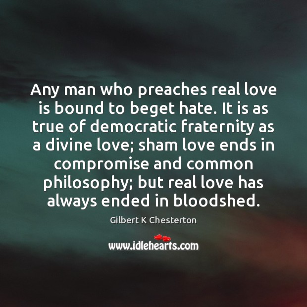Any man who preaches real love is bound to beget hate. It Real Love Quotes Image