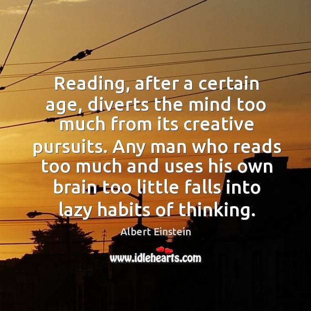 Image, Any man who reads too much and uses his own brain too little falls into lazy habits of thinking.