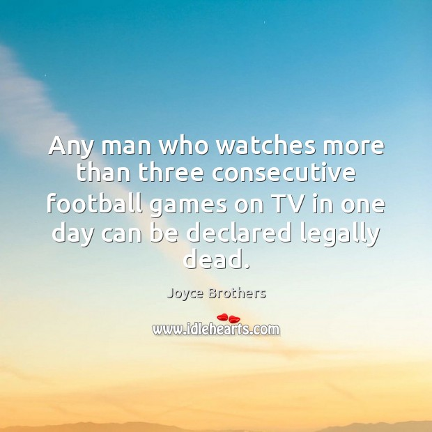 Any man who watches more than three consecutive football games on TV Joyce Brothers Picture Quote