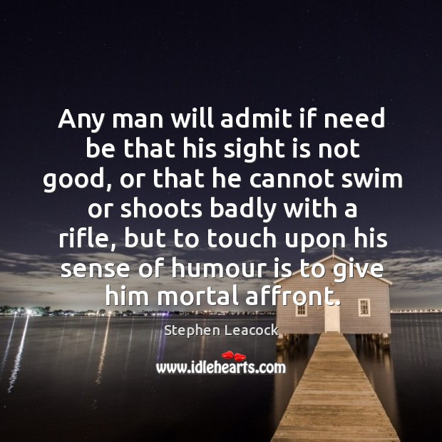 Any man will admit if need be that his sight is not Stephen Leacock Picture Quote