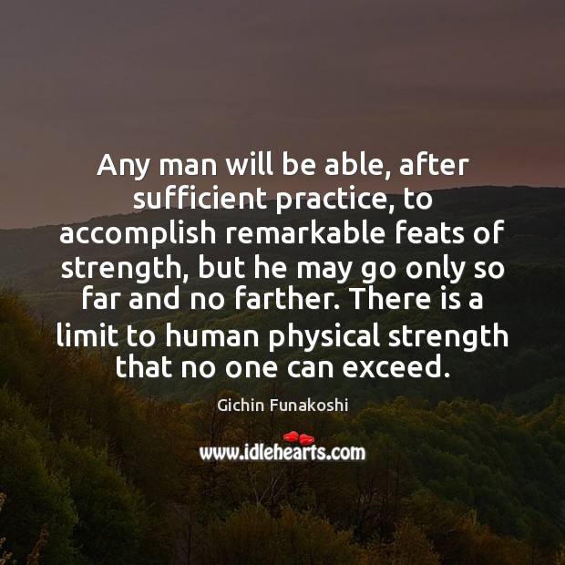 Any man will be able, after sufficient practice, to accomplish remarkable feats Gichin Funakoshi Picture Quote