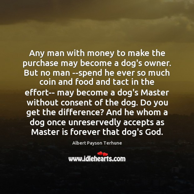 Image, Any man with money to make the purchase may become a dog's