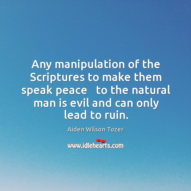 Any manipulation of the Scriptures to make them speak peace   to the Image