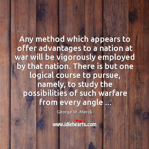 Any method which appears to offer advantages to a nation at war Image