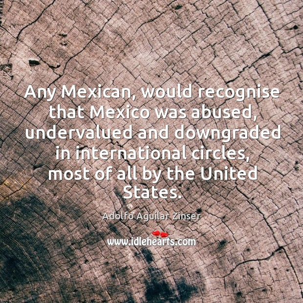 Image, Any mexican, would recognise that mexico was abused