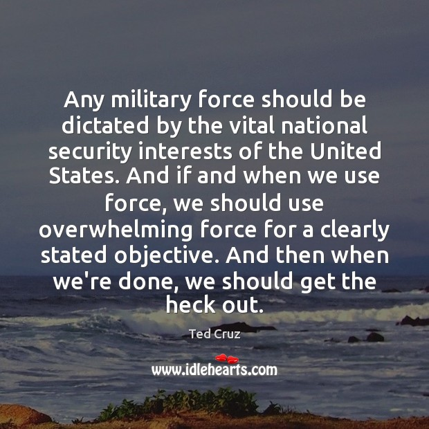 Any military force should be dictated by the vital national security interests Image
