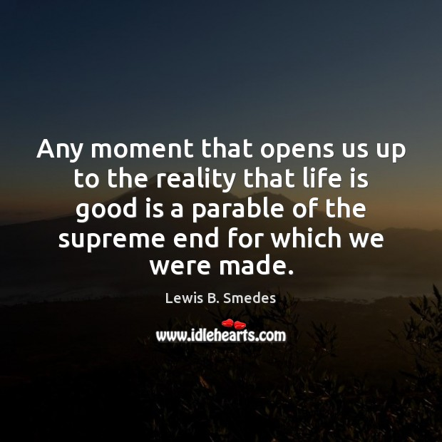 Any moment that opens us up to the reality that life is Lewis B. Smedes Picture Quote