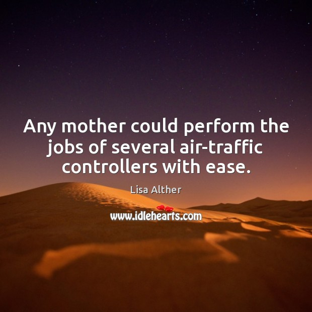 Image, Any mother could perform the jobs of several air-traffic controllers with ease.
