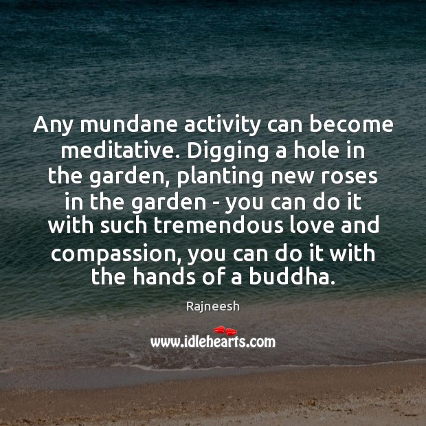 Image, Any mundane activity can become meditative. Digging a hole in the garden,