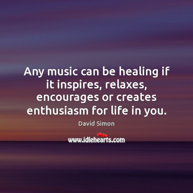 Any music can be healing if it inspires, relaxes, encourages or creates Image
