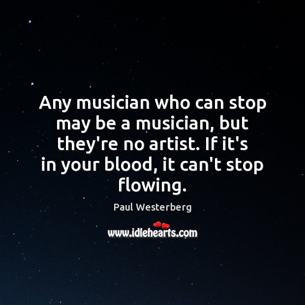 Any musician who can stop may be a musician, but they're no Image
