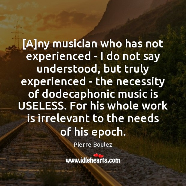 [A]ny musician who has not experienced – I do not say Music Quotes Image